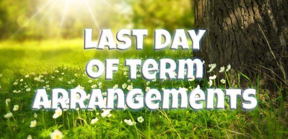 Last day of term arrangements